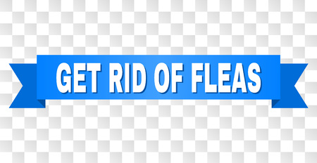 GET RID OF FLEAS text on a ribbon. Designed with white title and blue stripe. Vector banner with GET RID OF FLEAS tag on a transparent background.