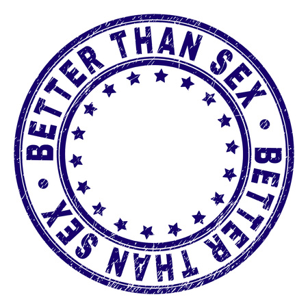 BETTER THAN SEX stamp seal watermark with grunge texture. Designed with round shapes and stars. Blue vector rubber print of BETTER THAN SEX title with corroded texture.  イラスト・ベクター素材