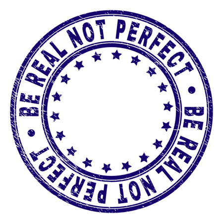 BE REAL NOT PERFECT stamp seal watermark with distress texture. Designed with round shapes and stars. Blue vector rubber print of BE REAL NOT PERFECT label with unclean texture.