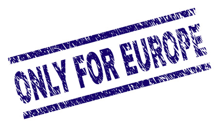 ONLY FOR EUROPE seal print with grunge style. Blue vector rubber print of ONLY FOR EUROPE text with scratched texture. Text tag is placed between parallel lines.
