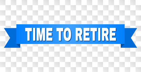 TIME TO RETIRE text on a ribbon. Designed with white title and blue tape. Vector banner with TIME TO RETIRE tag on a transparent background.