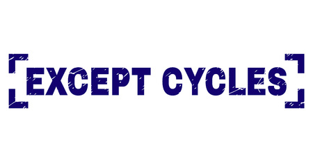 EXCEPT CYCLES text seal print with distress texture. Text tag is placed between corners. Blue vector rubber print of EXCEPT CYCLES with dust texture.