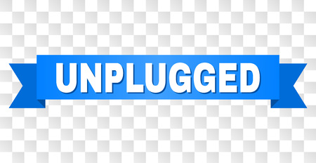 UNPLUGGED text on a ribbon. Designed with white caption and blue tape. Vector banner with UNPLUGGED tag on a transparent background.