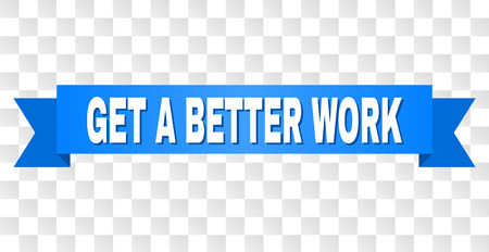 GET A BETTER WORK text on a ribbon. Designed with white caption and blue stripe. Vector banner with GET A BETTER WORK tag on a transparent background.