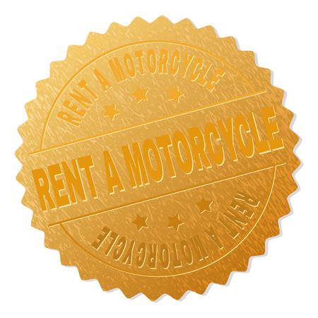 RENT A MOTORCYCLE gold stamp award. Vector gold award with RENT A MOTORCYCLE text. Text labels are placed between parallel lines and on circle. Golden skin has metallic texture.