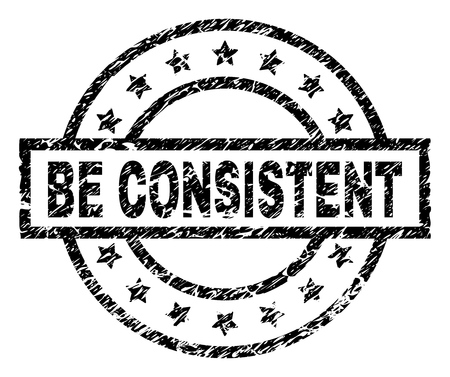 BE CONSISTENT stamp seal watermark with distress style. Designed with rectangle, circles and stars. Black vector rubber print of BE CONSISTENT caption with retro texture.