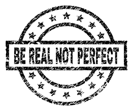 BE REAL NOT PERFECT stamp seal watermark with distress style. Designed with rectangle, circles and stars. Black vector rubber print of BE REAL NOT PERFECT text with corroded texture.