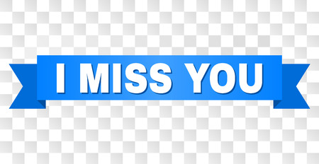 I MISS YOU text on a ribbon. Designed with white caption and blue tape. Vector banner with I MISS YOU tag on a transparent background.
