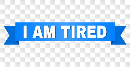 I AM TIRED text on a ribbon. Designed with white title and blue tape. Vector banner with I AM TIRED tag on a transparent background.