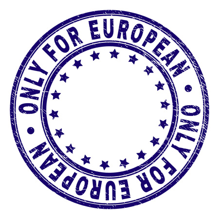 ONLY FOR EUROPEAN stamp seal watermark with distress texture. Designed with round shapes and stars. Blue vector rubber print of ONLY FOR EUROPEAN caption with scratched texture. Illustration