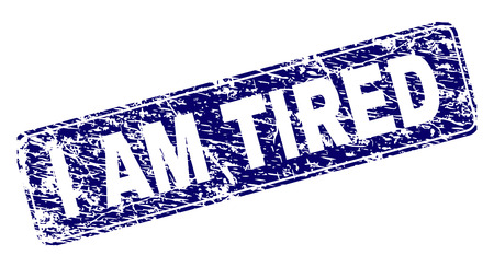 I AM TIRED stamp seal print with distress texture. Seal shape is a rounded rectangle with frame. Blue vector rubber print of I AM TIRED label with grunge texture. Ilustração