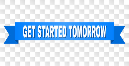 GET STARTED TOMORROW text on a ribbon. Designed with white title and blue stripe. Vector banner with GET STARTED TOMORROW tag on a transparent background.
