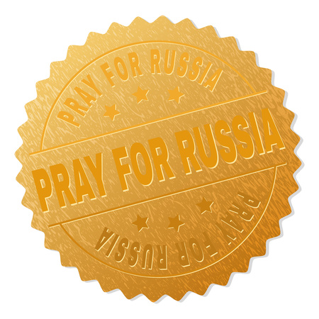 PRAY FOR RUSSIA gold stamp reward. Vector golden medal with PRAY FOR RUSSIA text. Text labels are placed between parallel lines and on circle. Golden area has metallic texture. Illustration