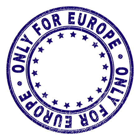 ONLY FOR EUROPE stamp seal imprint with distress texture. Designed with circles and stars. Blue vector rubber print of ONLY FOR EUROPE tag with scratched texture.