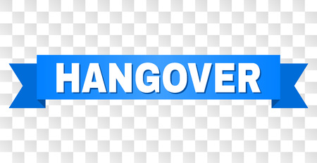 HANGOVER text on a ribbon. Designed with white title and blue tape. Vector banner with HANGOVER tag on a transparent background. Illustration