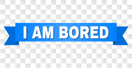 I AM BORED text on a ribbon. Designed with white title and blue tape. Vector banner with I AM BORED tag on a transparent background.