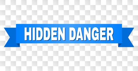 HIDDEN DANGER text on a ribbon. Designed with white caption and blue tape. Vector banner with HIDDEN DANGER tag on a transparent background.
