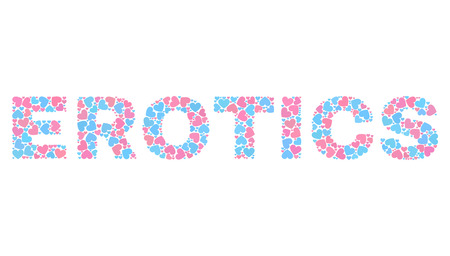 EROTICS text designed with random pink and blue lovely hearts. Text caption is isolated on a white background. Vector collage EROTICS for Valentine illustrations.