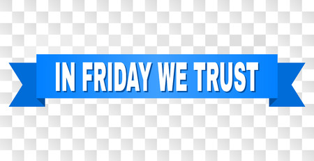 IN FRIDAY WE TRUST text on a ribbon. Designed with white title and blue stripe. Vector banner with IN FRIDAY WE TRUST tag on a transparent background.