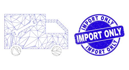 Web carcass service van pictogram and Import Only seal stamp. Blue vector round textured seal stamp with Import Only caption. Abstract carcass mesh polygonal model created from service van icon.