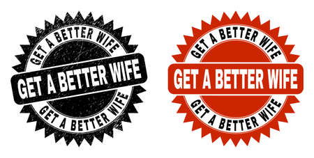 Black rosette GET A BETTER WIFE watermark. Flat vector distress seal stamp with GET A BETTER WIFE title inside sharp rosette, and original clean source. Watermark with distress style.