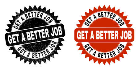 Black rosette GET A BETTER JOB seal stamp. Flat vector textured seal stamp with GET A BETTER JOB message inside sharp rosette, and original clean source. Watermark with corroded style.