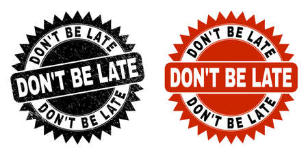 Black rosette DONT BE LATE seal stamp. Flat vector scratched seal stamp with DONT BE LATE title inside sharp rosette, and original clean version. Rubber imitation with unclean surface.