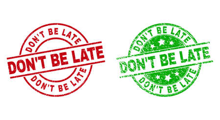 Round DONT BE LATE stamp badges. Flat vector textured seal stamps with DONT BE LATE message inside circle and lines, using red and green colors. Stamp imprints with corroded texture.