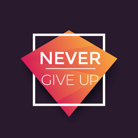 Never give up poster with motivational quote, geometric design Illustration