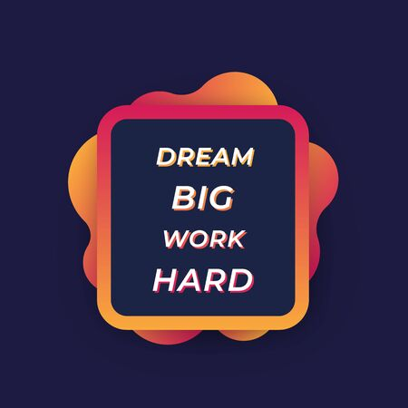 Motivation quote, Dream big, work hard, inspirational poster, vector