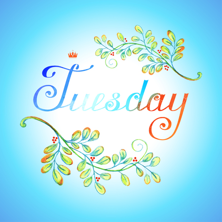 Tuesday ; hand lettering. Beautiful inscription in retro style. Hand drawing with colored spots and blotches. Decorations as watercolor branches with leaves and berries.