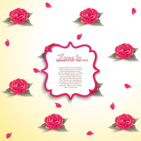 Vector figured frame. Seamless background with roses and petals. Beautiful inscription Love is ... Realistic shadows and place for your text. Perfect for greetings, invitations or announcements.