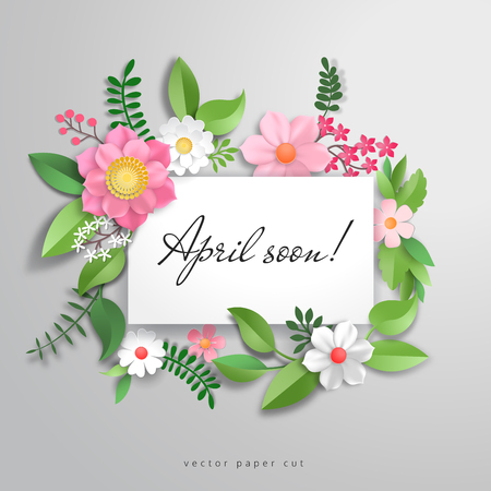 Vector card in frame of 3d flowers. Paper cur art. Inscription April soon.