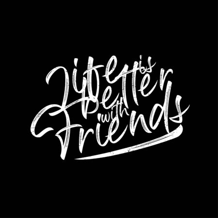 Motivational quotes poster. Life is better with friends. Typography lettering decoration on black background. Creative concept of inspirational friendship with typographic script vector illustration.