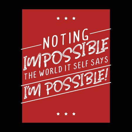 Motivational quote poster, Nothing impossible, the word it self says I am possible. motivation with words for success. t-shirt and apparel design with grunge effect and textured lettering.
