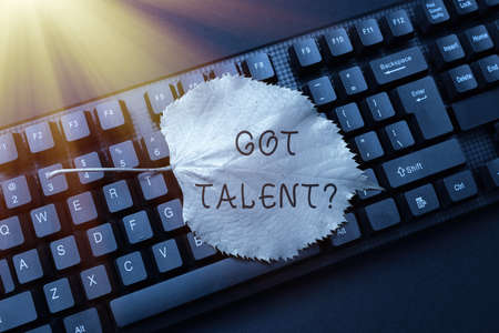 Sign displaying Got Talentquestion. Business concept asking if got natural ability to be good at something Retyping Old Worksheet Data, Abstract Typing Online Reservation Lists