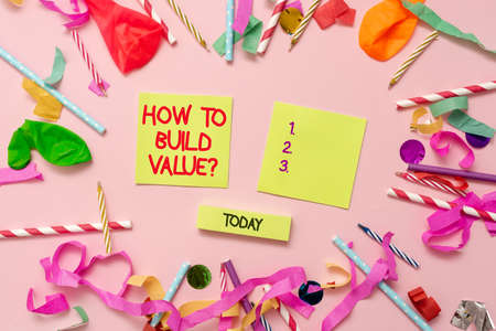 Sign displaying How To Build Value Question. Conceptual photo steps for building clients customer relationship Colorful Party Collections Flashy Celebration Stuff Birthday Festival Kit.