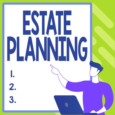 Sign displaying Estate Planning. Conceptual photo The management and disposal of that person s is estate Creating New Computerized Filing System, Filling Online Documentations