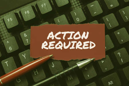 Writing displaying text Action Required. Concept meaning Regard an action from someone by virtue of their position Transferring Written Notes To A Computer, Typing Motivational Messages