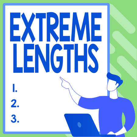 Text sign showing Extreme Lengths. Business concept Make a great or extreme effort to do something better Creating New Computerized Filing System, Filling Online Documentations