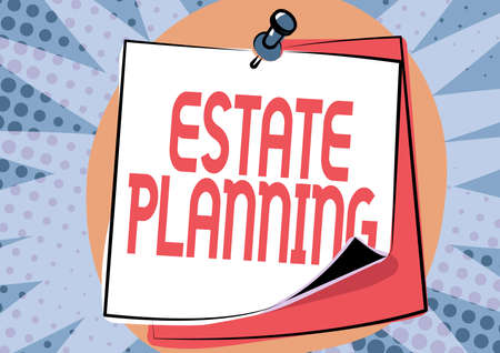 Sign displaying Estate Planning. Business idea The management and disposal of that person s is estate Colorful Message Presentation Ideas, Sticky Notes Message Reminder Stock fotó