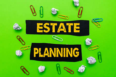 Sign displaying Estate Planning. Business idea The management and disposal of that person s is estate Forming New Thoughts Uncover Fresh Ideas Accepting Changes
