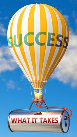 What it takes and success - shown as word What it takes on a fuel tank and a balloon, to symbolize that What it takes contribute to success in business and life, 3d illustration