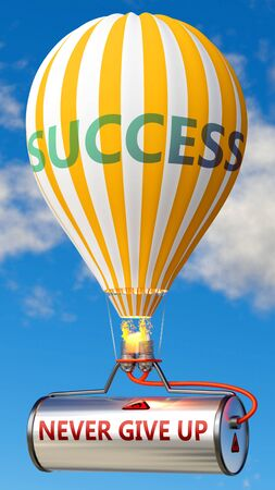 Never give up and success - shown as word Never give up on a fuel tank and a balloon, to symbolize that Never give up contribute to success in business and life, 3d illustration