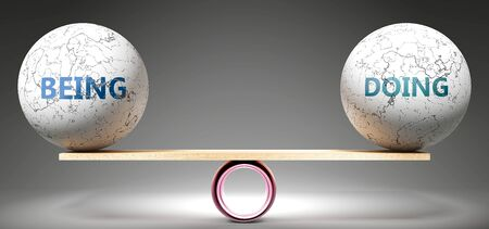 Being and doing in balance - pictured as balanced balls on scale that symbolize harmony and equity between Being and doing that is good and beneficial., 3d illustration