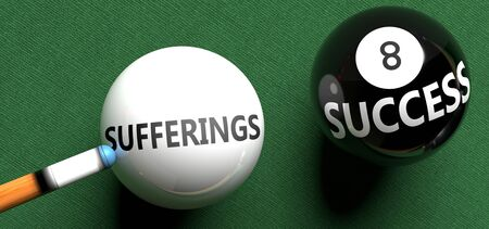Sufferings brings success - pictured as word Sufferings on a pool ball, to symbolize that Sufferings can initiate success, 3d illustration