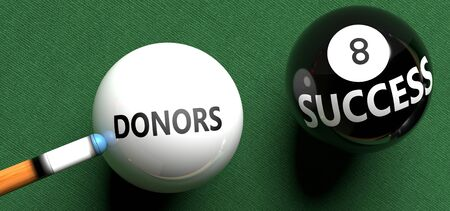 Donors brings success - pictured as word Donors on a pool ball, to symbolize that Donors can initiate success, 3d illustration