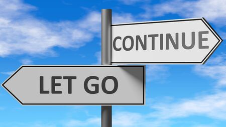 Let go and continue as a choice - pictured as words Let go, continue on road signs to show that when a person makes decision he can choose either Let go or continue as an option, 3d illustration 스톡 콘텐츠