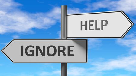 Ignore and help as a choice - pictured as words Ignore, help on road signs to show that when a person makes decision he can choose either Ignore or help as an option, 3d illustration