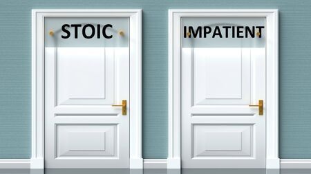 Stoic and impatient as a choice - pictured as words Stoic, impatient on doors to show that Stoic and impatient are opposite options while making decision, 3d illustration